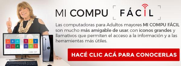 MI COMPU FÁCIL, las computadoras preparadas para ser mucho más simple su uso, ideal para adultos mayores